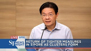 Return of tighter measures in S'pore as clusters form | ST NEWS NIGHT