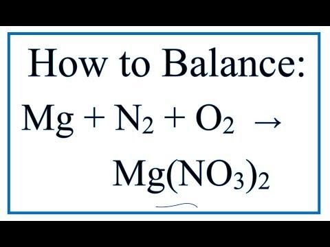 How To Balance Mg + N2 + O2 = Mg(NO3)2