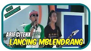 Arif Citenx - Lancing Mblendrang