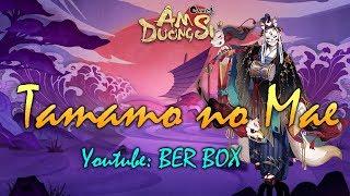 Âm Dương Sư: Ngọc Tảo Tiền (Tamamo no Mae) - Ông nội thiên hạ, mạnh siêu cấp thumbnail