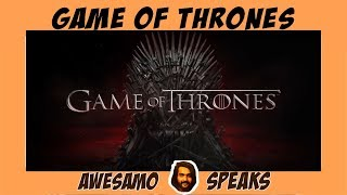 AWESAMO SPEAKS | GAME OF THRONES