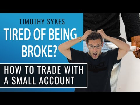 Tired of Being Broke? How To Trade With A Small Account