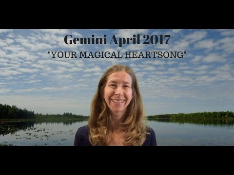 Gemini April 2017 Horoscope/Astrology Forecast ~ YOUR MAGICAL HEARTSONG