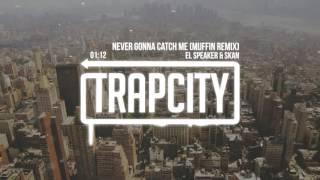 El Speaker &amp Skan - Never Gonna Catch Me (Muffin Remix)