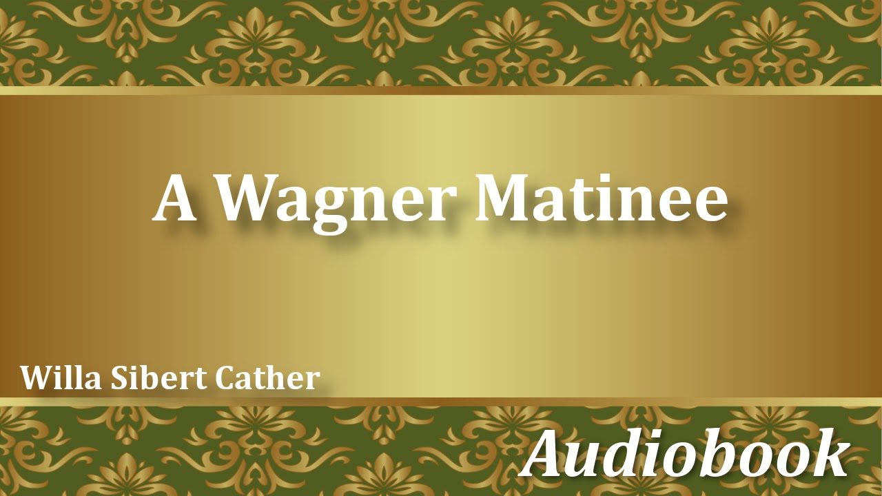 A Wagner Matinee Willa Sibert Cather Audiobook Youtube border=