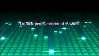 Las 40 Mejores Canciones del Año 2004 / The Best Songs Of 2004