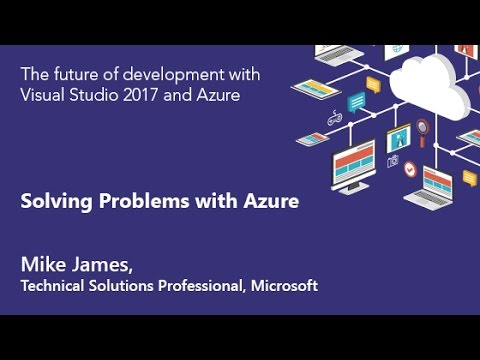 Mike James, Technical Solutions Professional, Microsoft - Solving Problems with Azure
