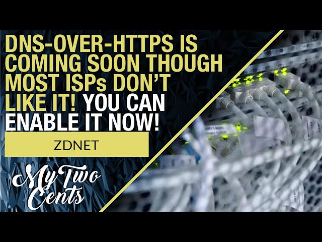 Your Privacy: DNS-over-HTTPS is Rolling Out in Browsers and ISPs Don't Like It! See How to Enable
