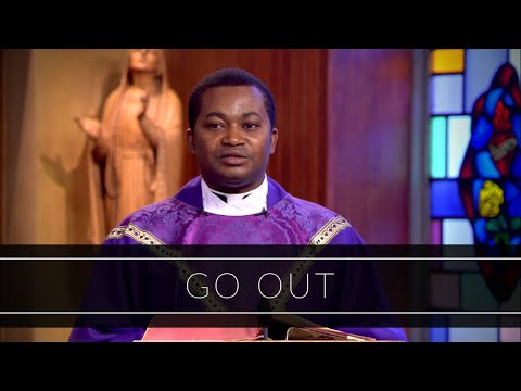 Go Out | Homily: Father Joseph Ogazie