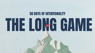 The Long Game: 50 Days of Intentionality | Riverwood Church