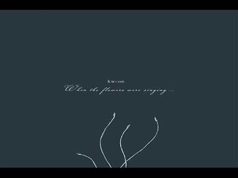 Kwoon - When The Flowers Were Singing [Full Album]