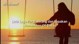 Lirik Lagu Pergi, Hilang dan Lupakan -Remember Of Today