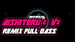 Download Lagu DJ AISHITERU 2 V2🔊 REMIX FULL BASS_TERBARU_ || 2020 mp3