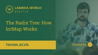 Lambda World 2018 - The Radix Trees How IntMap Works - Tikhon Jelvis thumbnail