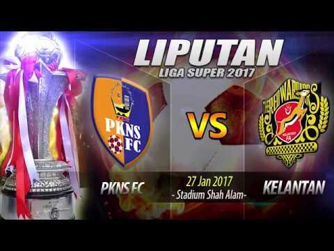 Liga Super 2017 : Rangkuman PKNS VS KEL