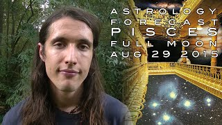 Astrology Forecast - Full Moon in Pisces, Aug 29th 2015 - Dissolving into Self/Other/Culture/World