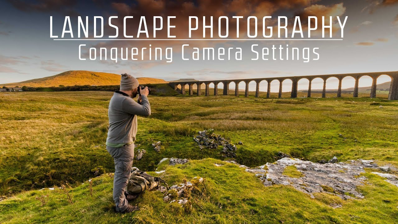Landscape Photography | Conquering The Camera Settings - YouTube