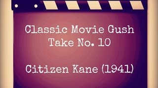 Classic Movie Gush Take #10: Citizen Kane
