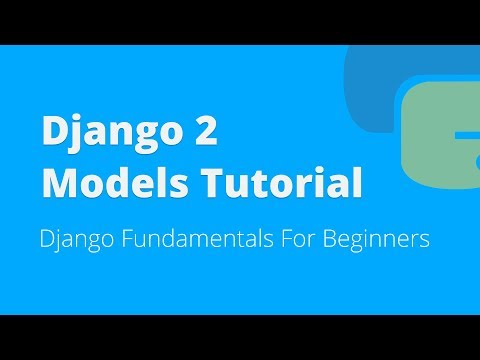 Django 2 Models Tutorial For Beginners (2018)