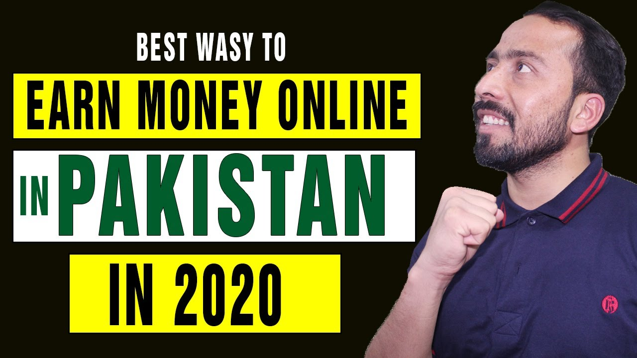 6 Real Ways To Earn Money Online in Pakistan In 2020