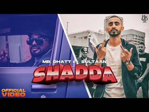 Mr. Dhatt - Shadda Ft. Sultaan (Official Music Video)