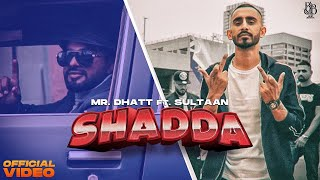 Mr. Dhatt - Shadda Ft. Sultaan (Official Video)