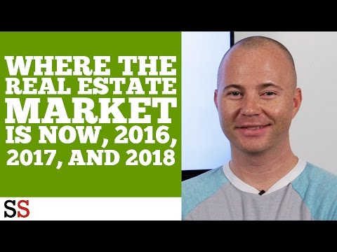 Where The Real Estate Market Is NOW, 2016, 2017, and 2018