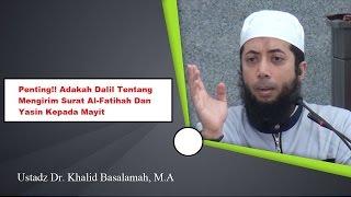 Penting!! Ust. Khalid Basalamah - Adakah Dalil Mengirim Surat Al Fatihah & Yasin kpd Mayit