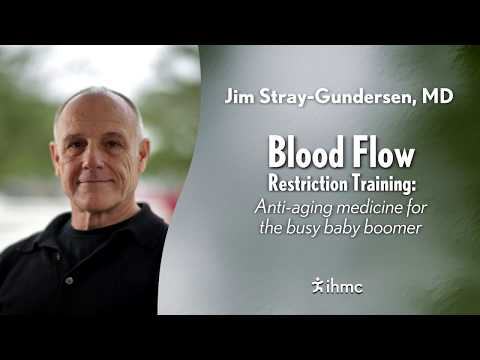 Jim Stray-Gundersen - Blood Flow Restriction Training: Anti-aging medicine for the busy baby boomer