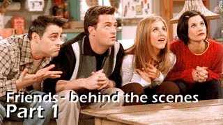 FRIENDS TV SHOW - Behind The Scenes PART 1