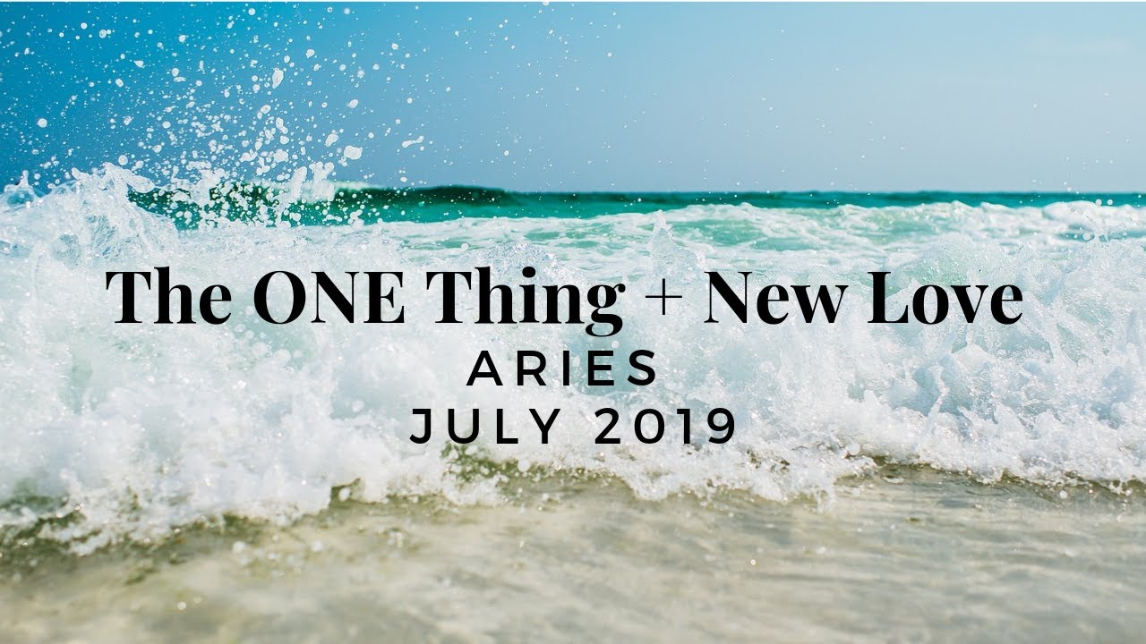 ARIES: The ONE Thing + New Love July 2019, Timestamped