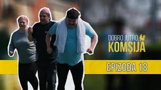 DOBRO JUTRO KOMŠIJA (NOVA SERIJA) - EPIZODA 18