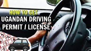 How to get a UGANDAN DRIVING PERMIT/ DRIVER'S LICENSE