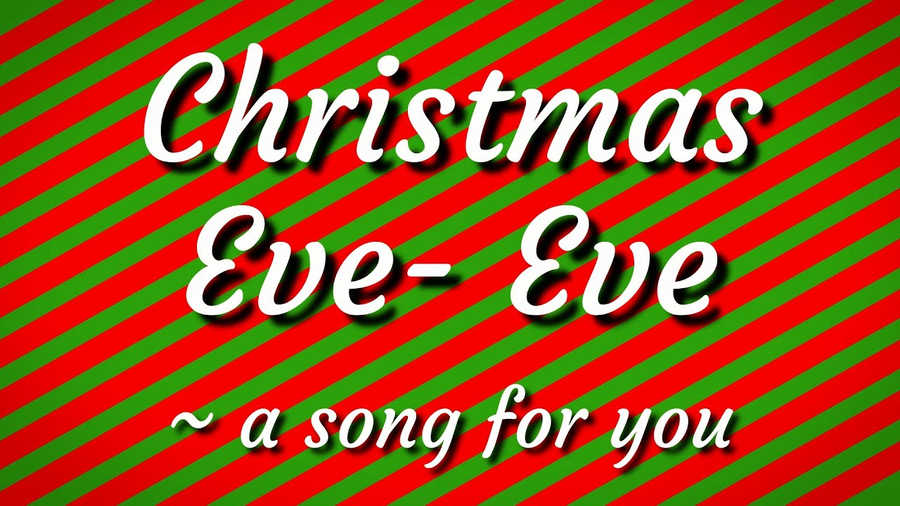 Christmas Eve Eve ~ a song for you - YouTube