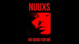 No Good For Me   NUUXS  Official Audio