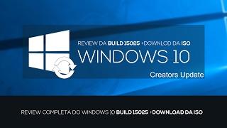 REVIEW COMPLETA DO WINDOWS 10 BUILD 15025 +ISO OFICIAL x64 e x86 (PT-BR)