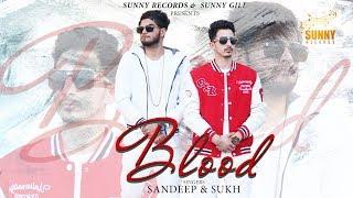 New Punjabi Songs 2018 Blood (Full Song) Sandeep And Sukh Latest Punjabi Song 2018