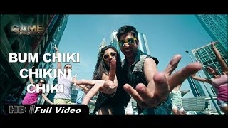 """Bum Chiki Chikni Chiki "" Full Video Song GAME 