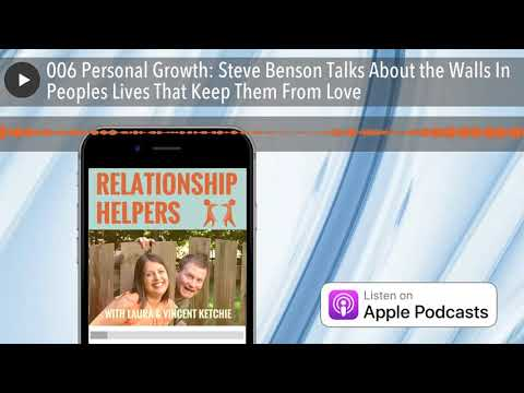 006 Personal Growth: Steve Benson Talks About the Walls In Peoples Lives That Keep Them From Lo