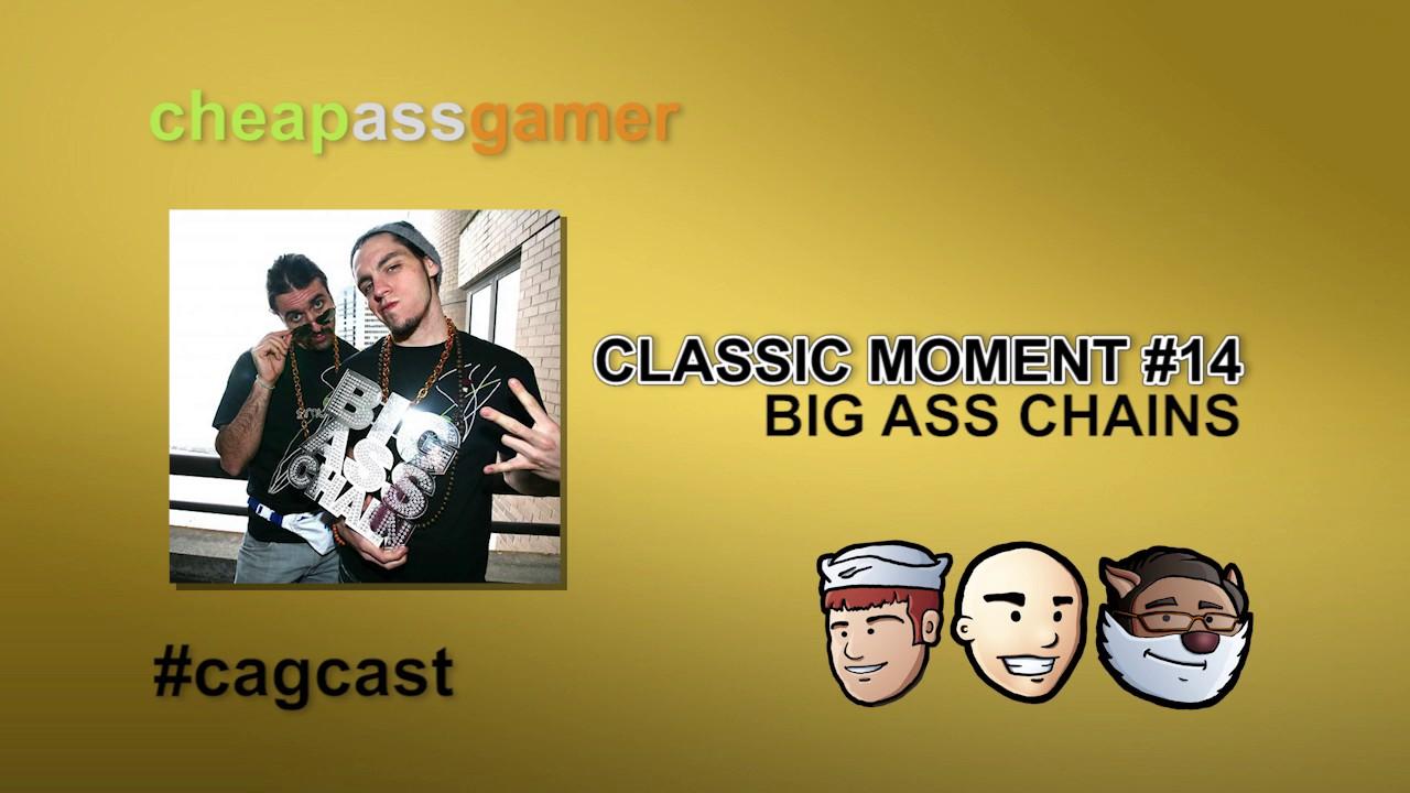 Big Ass Chains! - Classic CAGcast Moment #14