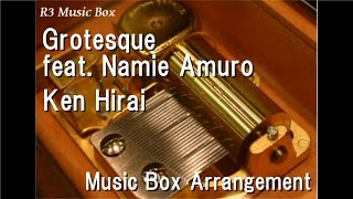 Gambar cover Grotesque feat. Namie Amuro/Ken Hirai [Music Box]