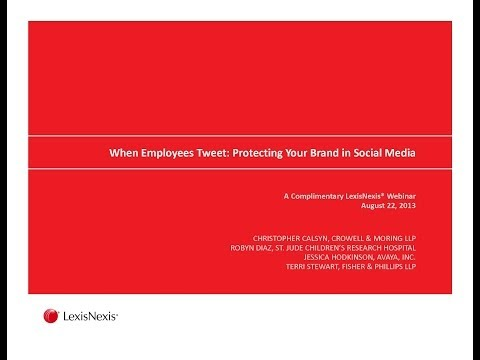 When Employees Tweet: Protecting Your Brand in Social Media - A LexisNexis webinar