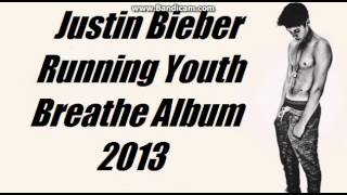 Justin Bieber - Running Youth [ Breathe Album 2013 ]