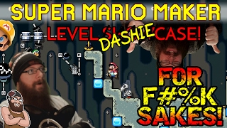 Super Mario Maker - FOR F#%K SAKES! - DASHIE LEVELS WITH OSHIKOROSU!