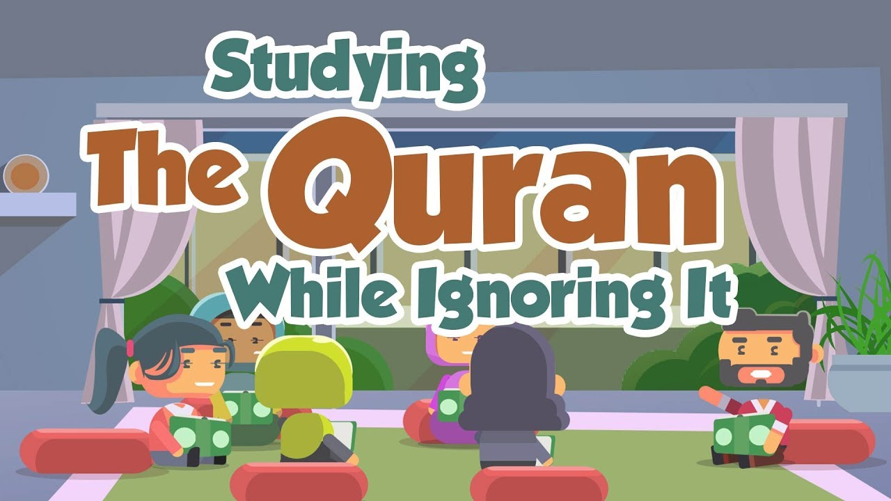 Studying The Quran While Ignoring It