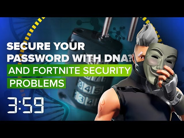 DNA safeguards your password while Fortnite battles security problems (The 3:59, Ep. 450)