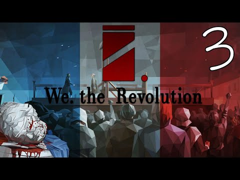 Let's Play: We. The Revolution [3.1]  