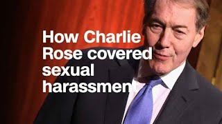 Watch how Charlie Rose covered sexual harassment