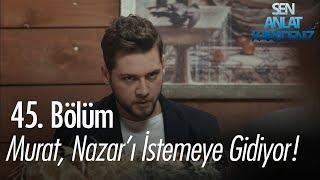 Murat, Nazar'ı istemeye gidiyor! - Sen Anlat Karadeniz 45. Bölüm