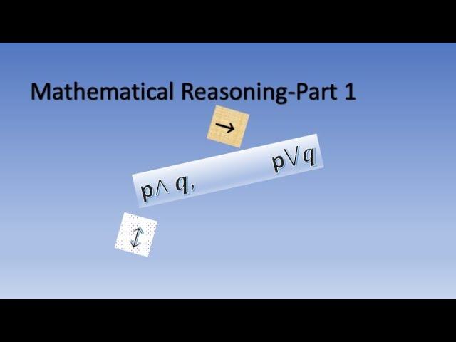 Mathematical Reasoning-Part 1- Maths-Class 11-CBSE-ISC